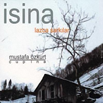 Mustafa Özkurt | 2009 İsina (Lazca Şarkilar) | Dinle