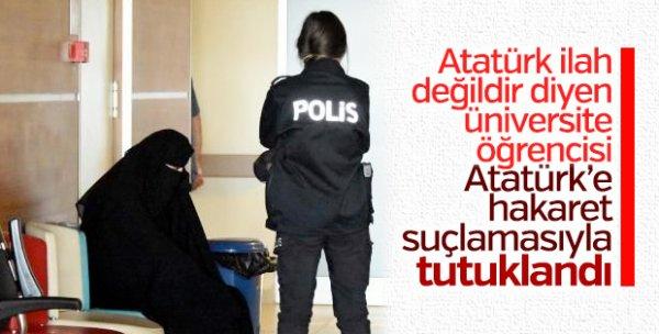 """""""Puta tapmayın, Atatürk ilah değildir"""" diyen kadın tutuklandı!"""